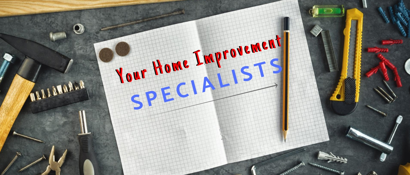 Your Home Improvement Specialists